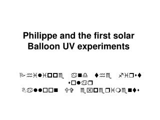 Philippe and the first solar Balloon UV experiments