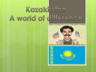Kazakhstan A world of difference
