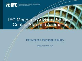 IFC Mortgage Advisory Services Central Asia and Azerbaijan