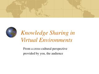 Knowledge Sharing in  Virtual Environments