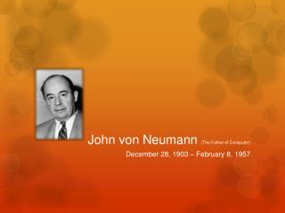 John von Neumann  (The Father of Computer)