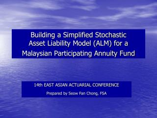 14th EAST ASIAN ACTUARIAL CONFERENCE Prepared by Seow Fan Chong, FSA