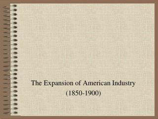 The Expansion of American Industry (1850-1900)