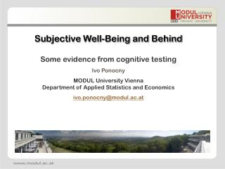 Subjective Well-Being and Behind Some evidence from cognitive testing Ivo Ponocny
