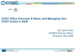 COST Office Overview & News, and Managing Your COST Action in 2008 By Carine Petit