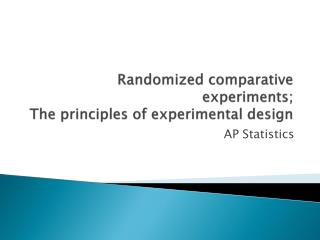 Randomized comparative experiments; The principles of experimental design