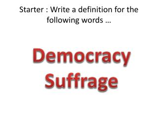 Starter : Write a definition for the following words …
