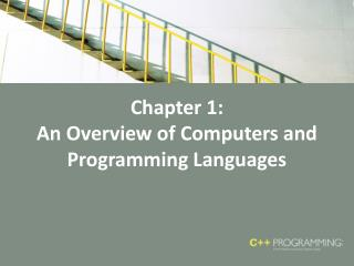 Chapter 1: An Overview of Computers and Programming Languages