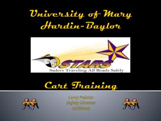 University of Mary Hardin-Baylor Cart Training Larry Pointer Safety Director 4/18/2013