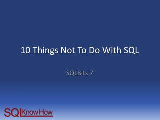 10 Things Not To Do With SQL