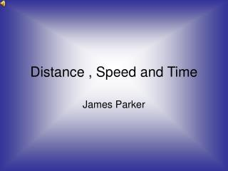 Distance , Speed and Time