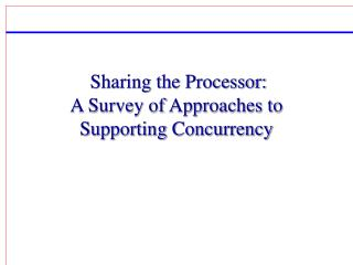 Sharing the Processor:  A Survey of Approaches to Supporting Concurrency