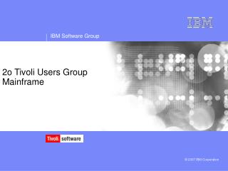 2o Tivoli Users Group Mainframe