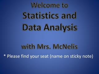 Welcome to  Statistics and  Data Analysis with  Mrs. McNelis