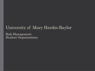 University of  Mary Hardin-Baylor Risk  Management  Student  Organizations