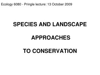 SPECIES AND LANDSCAPE  APPROACHES  TO CONSERVATION