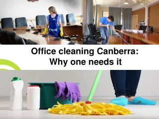 Office cleaning Canberra Why one needs it