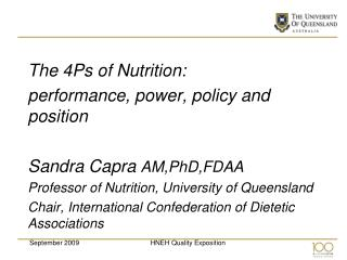 The 4Ps of Nutrition:  performance, power, policy and position  Sandra Capra AM,PhD,FDAA Professor of Nutrition, Univers