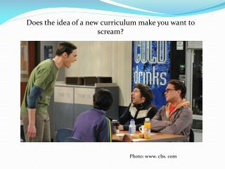 Does the idea of a new curriculum make you want to scream?