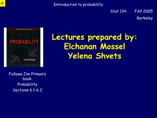 Lectures prepared by: Elchanan Mossel Yelena Shvets