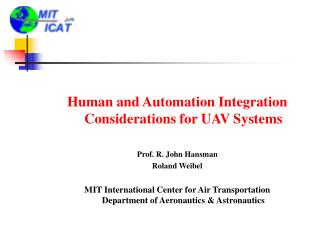 Human and Automation Integration Considerations for UAV Systems  Prof. R. John Hansman Roland Weibel  MIT International