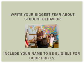 Write your biggest fear about student behavior
