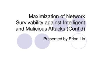 Maximization of Network Survivability against Intelligent and Malicious Attacks (Cont'd)