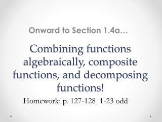 Combining functions algebraically, composite functions, and decomposing functions!