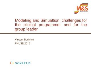 Modeling and Simualtion: challenges for the clinical programmer and for the group leader