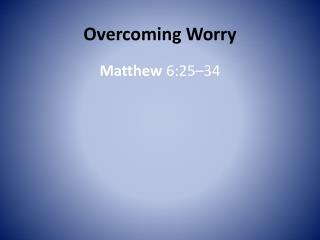 Overcoming Worry