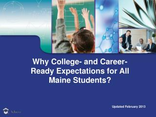 Why College- and Career-Ready Expectations for  All  Maine Students ?