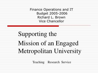 Finance Operations and IT  Budget 2005-2006  Richard L. Brown  Vice Chancellor
