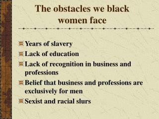 The obstacles we black women face