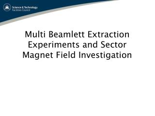 Multi Beamlett Extraction Experiments and Sector Magnet Field Investigation