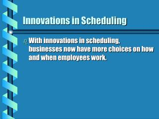 Innovations in Scheduling