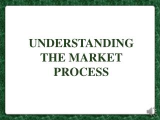 UNDERSTANDING THE MARKET PROCESS