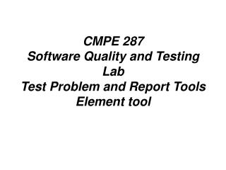 CMPE 287  Software Quality and Testing Lab Test Problem and Report Tools Element tool
