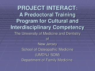 PROJECT INTERACT :   A Predoctoral Training Program for Cultural and Interdisciplinary Competency