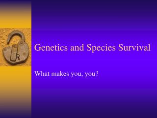 Genetics and Species Survival