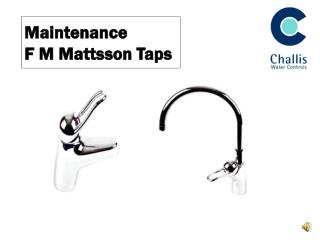 Maintenance F M Mattsson Taps