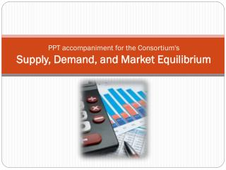 PPT accompaniment for the Consortium's  Supply, Demand, and Market Equilibrium