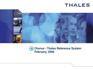 Chorus - Thales Reference System February, 2006