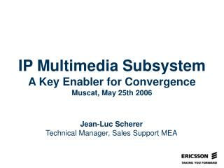 IP Multimedia Subsystem A Key Enabler for Convergence Muscat, May 25th 2006