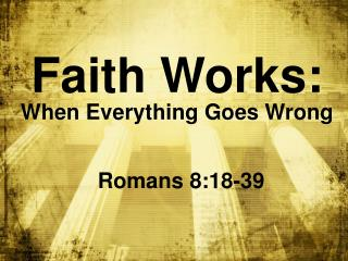 Faith Works: When Everything Goes Wrong