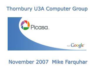 Thornbury U3A Computer Group November 2007 Mike Farquhar