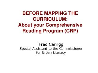 BEFORE MAPPING THE CURRICULUM:  About your Comprehensive Reading Program (CRP)