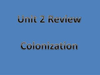 Unit 2 Review Colonization