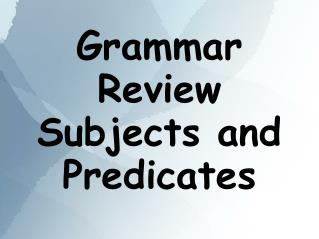 Grammar Review Subjects and Predicates
