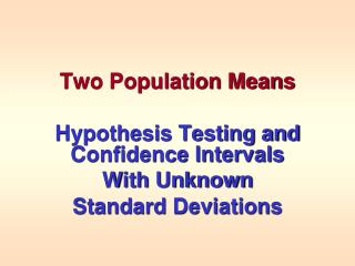 Two Population Means Hypothesis Testing and Confidence Intervals With Unknown Standard Deviations