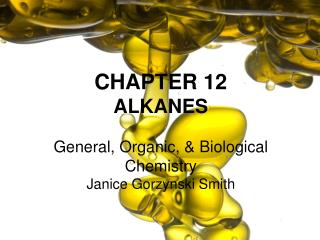 CHAPTER 12 ALKANES General, Organic, & Biological Chemistry Janice  Gorzynski Smith